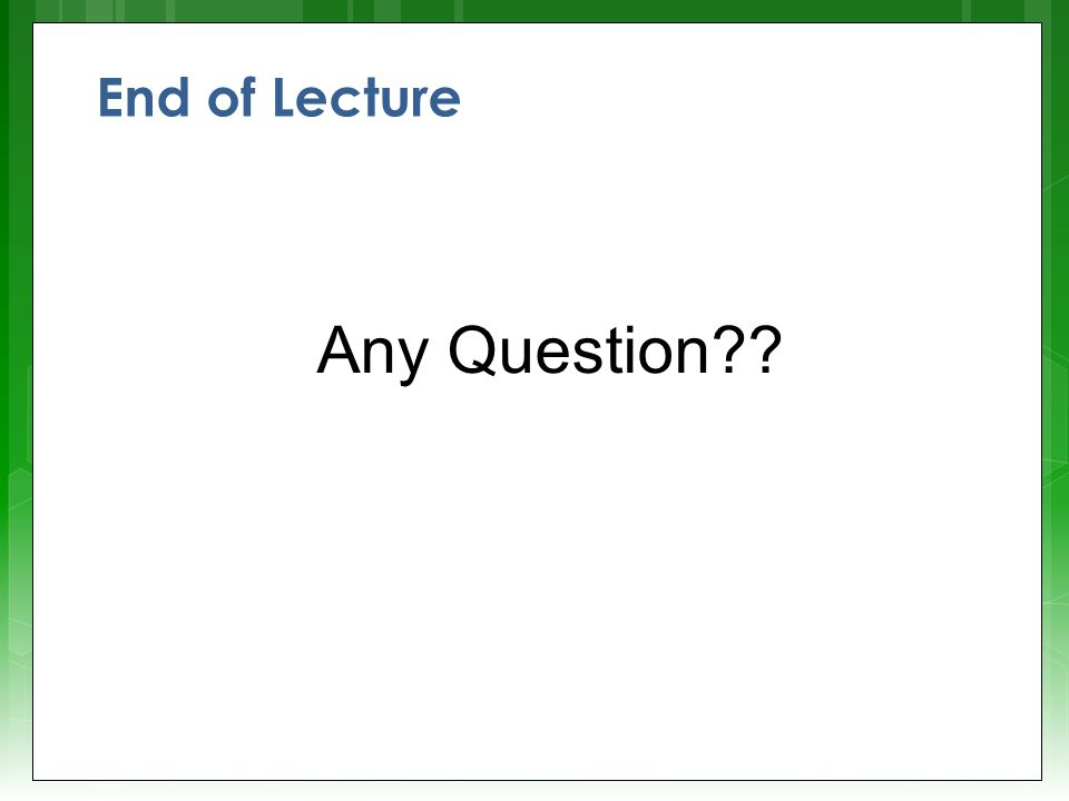 End of Lecture Any Question