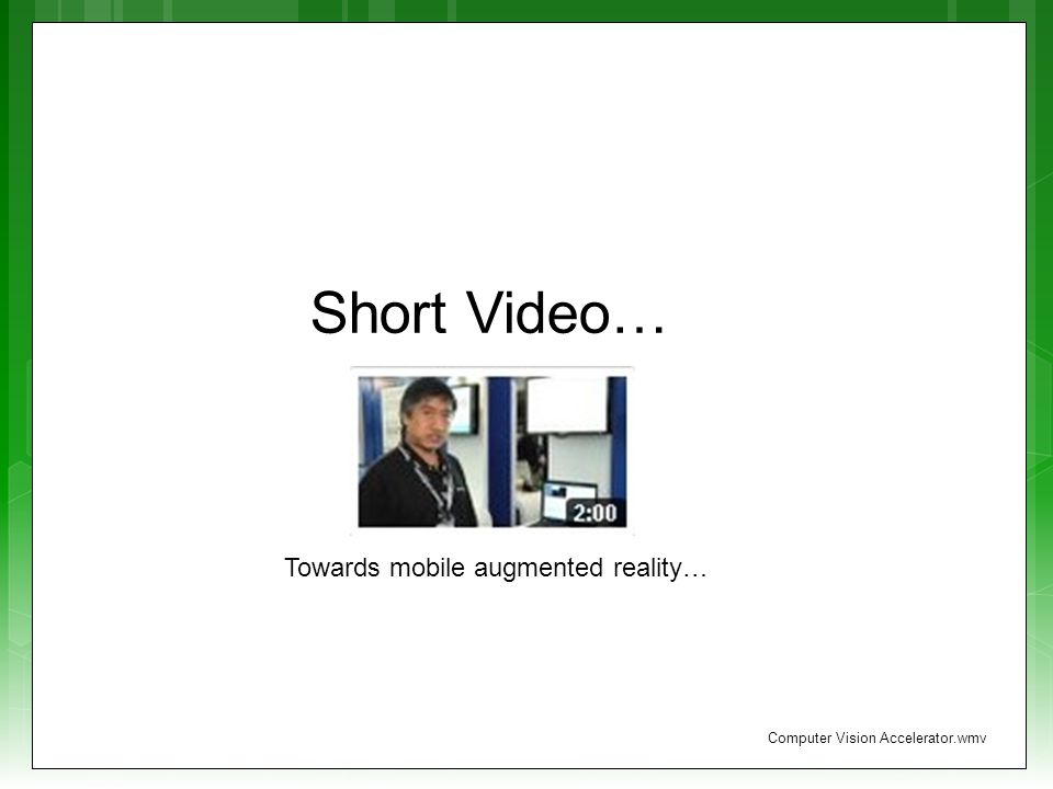 Short Video… Towards mobile augmented reality… Computer Vision Accelerator.wmv