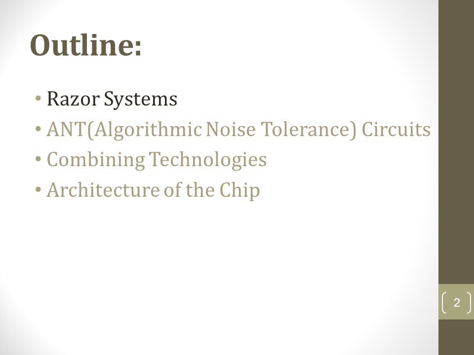 Outline: Razor Systems ANT(Algorithmic Noise Tolerance) Circuits Combining Technologies Architecture of the Chip 2
