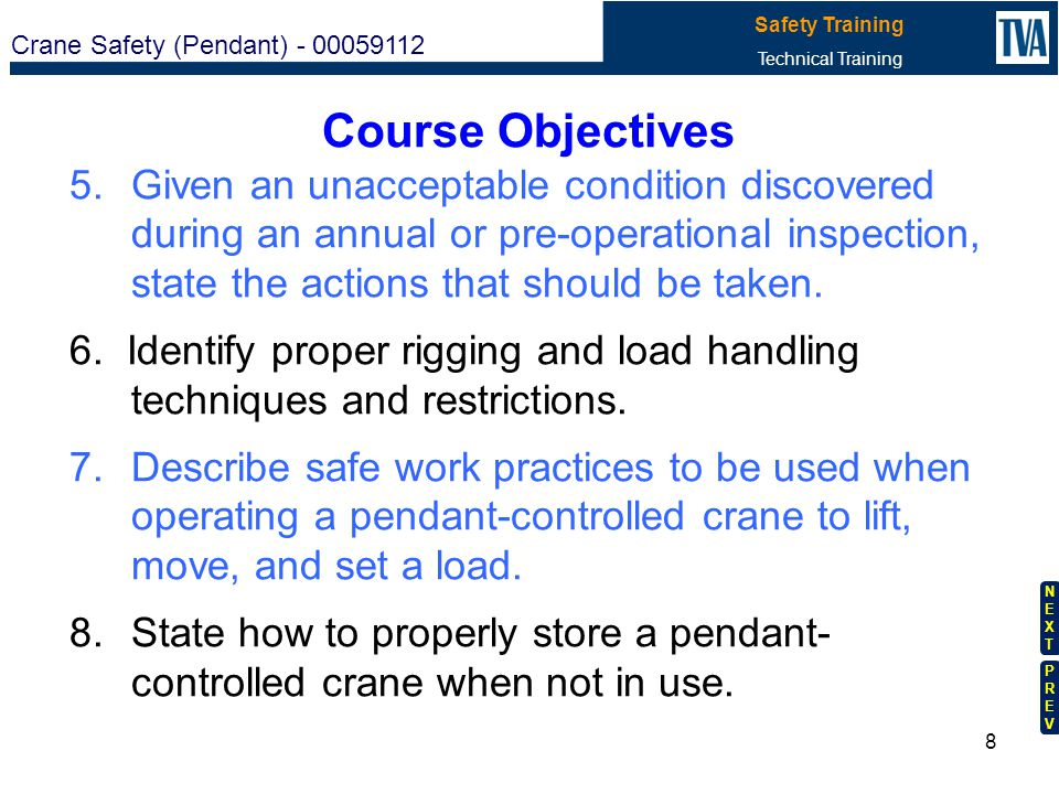 Crane Safety (Pendant) - 00059112 Safety Training Technical Training NEXTNEXT PREVPREV 7 Course Objectives 1.Identify certification and recertificatio