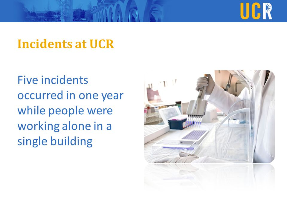 Incidents at UCR Five incidents occurred in one year while people were working alone in a single building