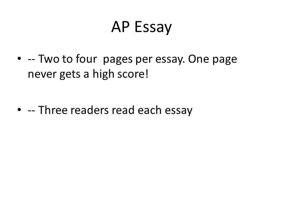 AP Essay -- Two to four pages per essay. One page never gets a high score.