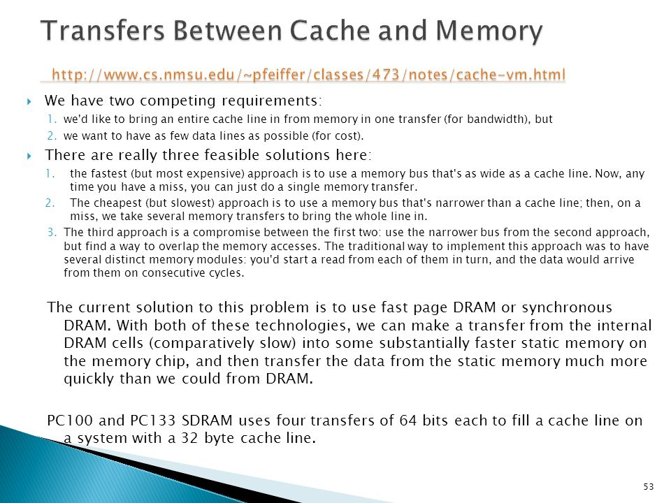  We have two competing requirements: 1.we'd like to bring an entire cache line in from memory in one transfer (for bandwidth), but 2.we want to have