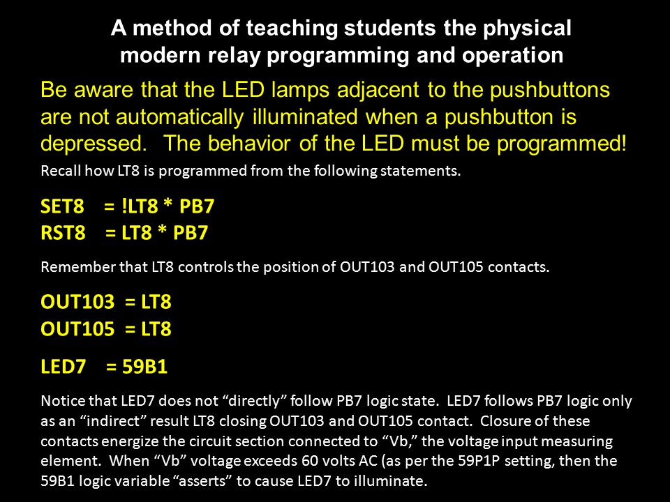 A method of teaching students the physical modern relay programming and operation Be aware that the LED lamps adjacent to the pushbuttons are not automatically illuminated when a pushbutton is depressed.