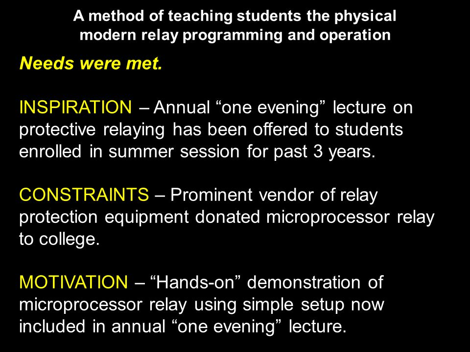 A method of teaching students the physical modern relay programming and operation Needs were met.