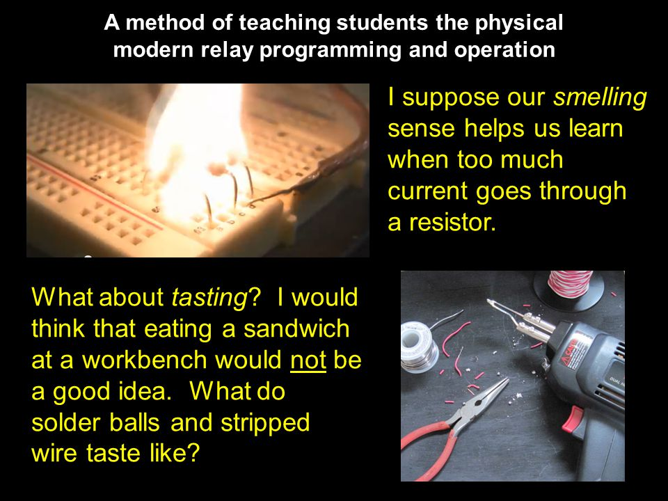 A method of teaching students the physical modern relay programming and operation I suppose our smelling sense helps us learn when too much current goes through a resistor.