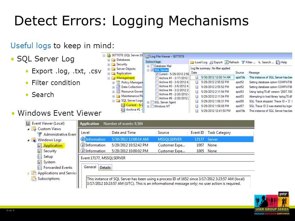 Slide 15 Detect Errors: Logging Mechanisms Useful logs to keep in mind: SQL Server Log Export.log,.txt,.csv Filter condition Search Windows Event Viewer