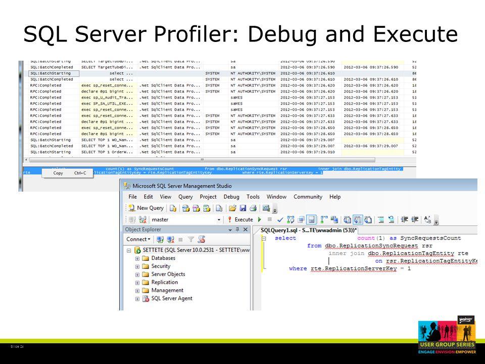 Slide 24 SQL Server Profiler: Debug and Execute