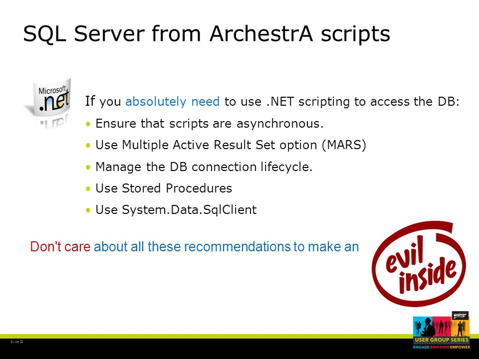 Slide 38 SQL Server from ArchestrA scripts If you absolutely need to use.NET scripting to access the DB: Ensure that scripts are asynchronous.