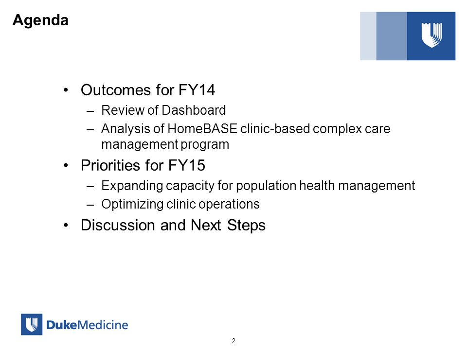 Agenda Outcomes for FY14 –Review of Dashboard –Analysis of HomeBASE clinic-based complex care management program Priorities for FY15 –Expanding capacity for population health management –Optimizing clinic operations Discussion and Next Steps 2