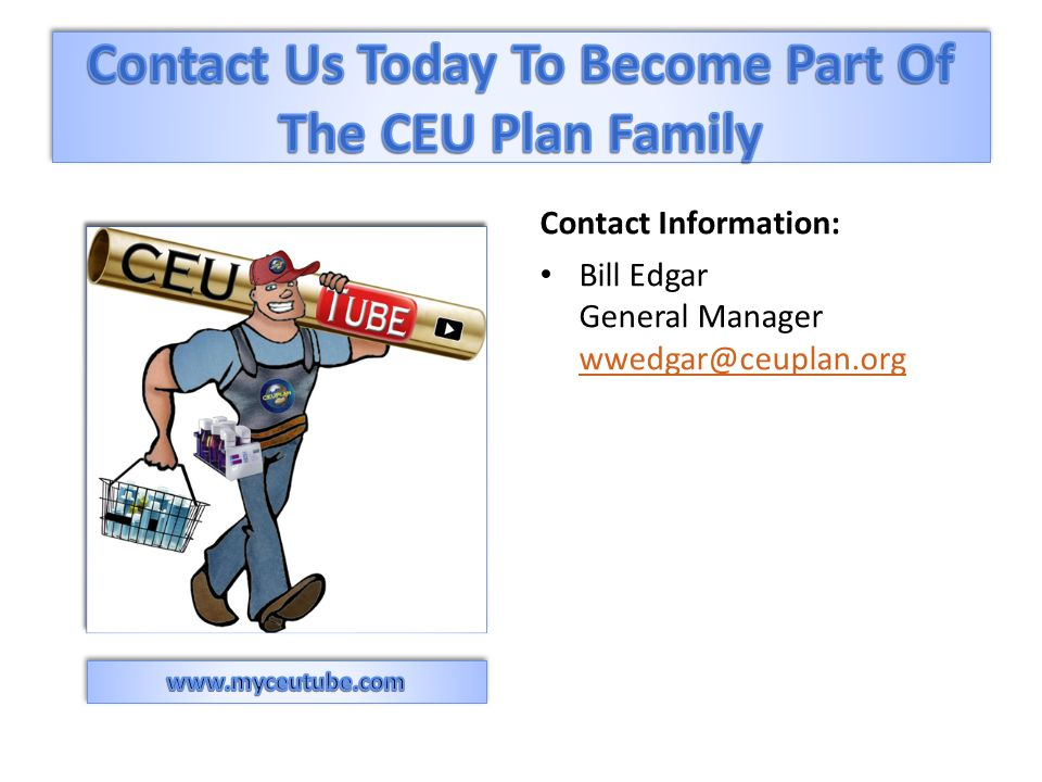 Contact Information: Bill Edgar General Manager wwedgar@ceuplan.org wwedgar@ceuplan.org