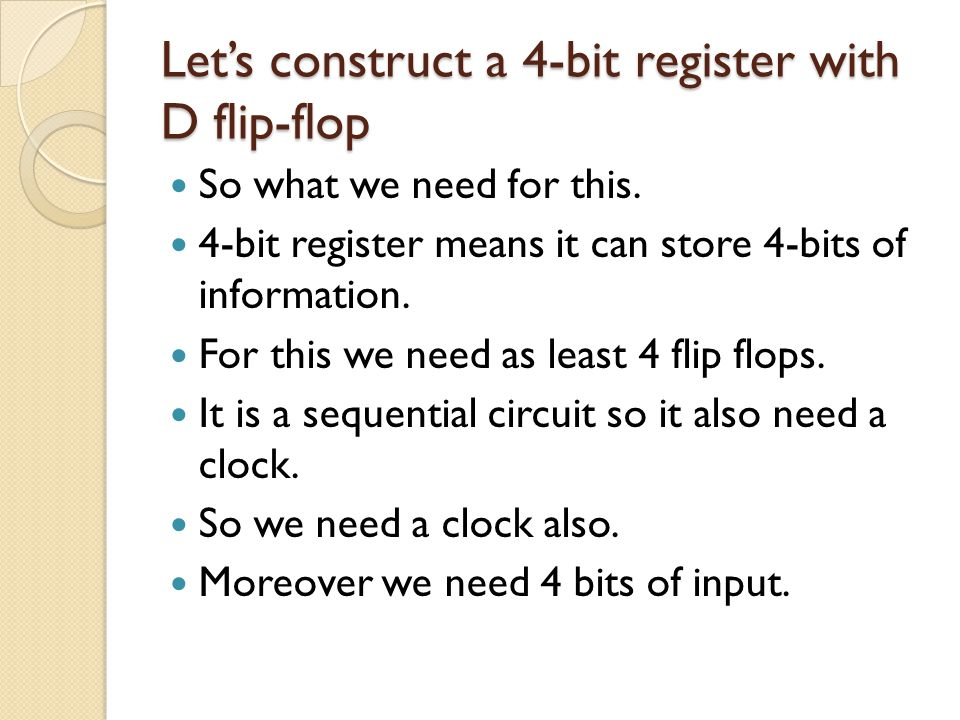 Let's construct a 4-bit register with D flip-flop So what we need for this.