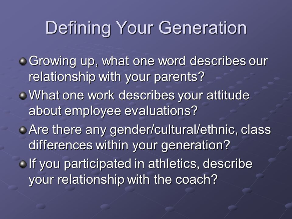 Defining Your Generation Growing up, what one word describes our relationship with your parents.