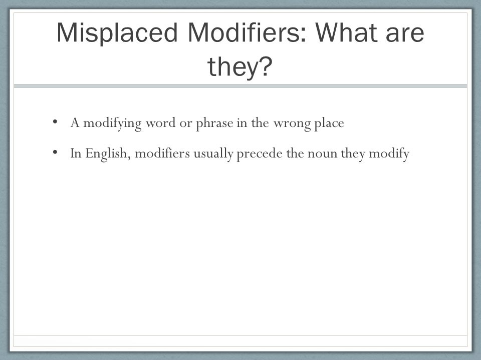 Misplaced Modifiers: What are they.