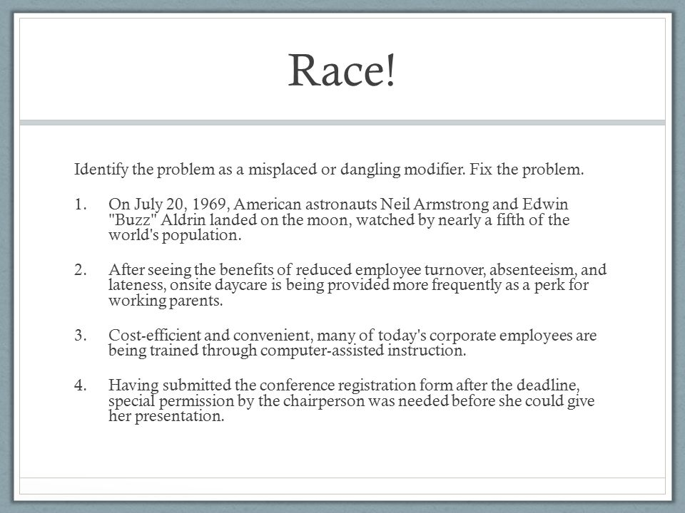 Race. Identify the problem as a misplaced or dangling modifier.
