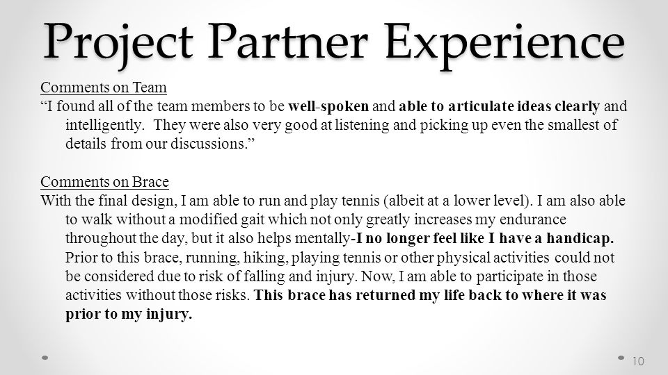 "Project Partner Experience Comments on Team ""I found all of the team members to be well-spoken and able to articulate ideas clearly and intelligently."