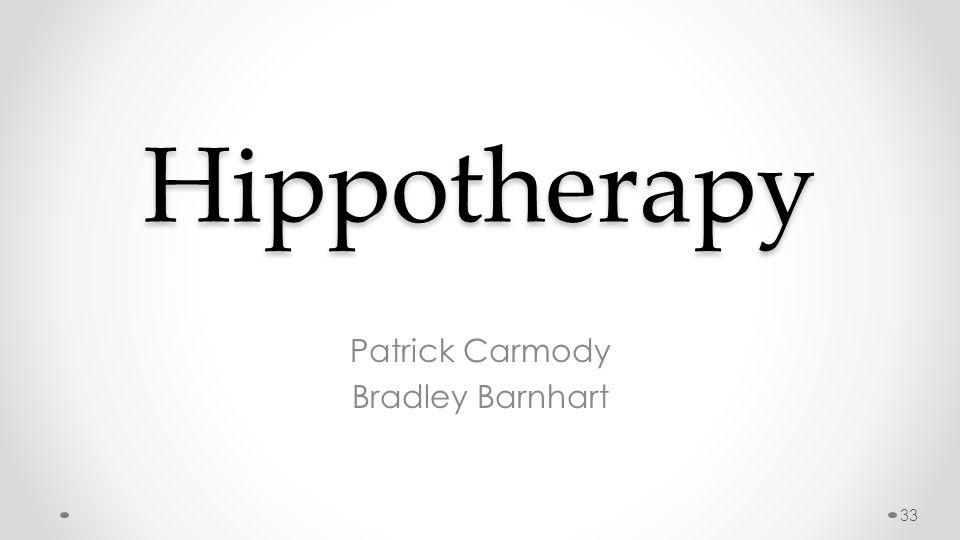 Hippotherapy Patrick Carmody Bradley Barnhart 33