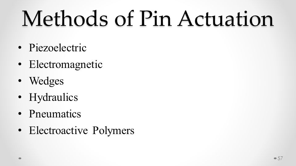 Methods of Pin Actuation Piezoelectric Electromagnetic Wedges Hydraulics Pneumatics Electroactive Polymers 57