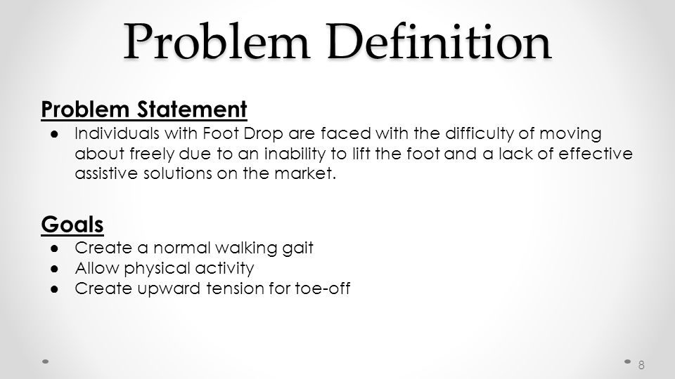 Problem Definition Problem Statement ● Individuals with Foot Drop are faced with the difficulty of moving about freely due to an inability to lift the