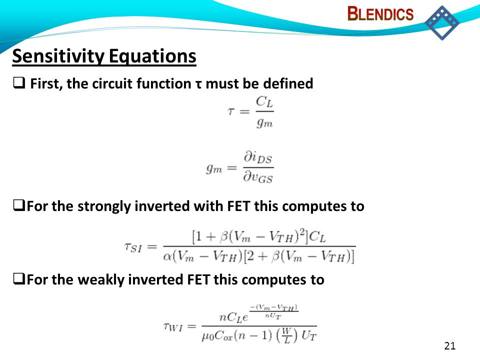 21 Sensitivity Equations  First, the circuit function τ must be defined  For the strongly inverted with FET this computes to  For the weakly invert