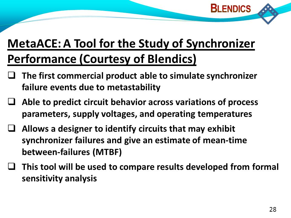 28 MetaACE: A Tool for the Study of Synchronizer Performance (Courtesy of Blendics)  The first commercial product able to simulate synchronizer failu