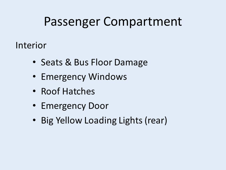 Passenger Compartment Seats & Bus Floor Damage Emergency Windows Roof Hatches Emergency Door Big Yellow Loading Lights (rear) Interior