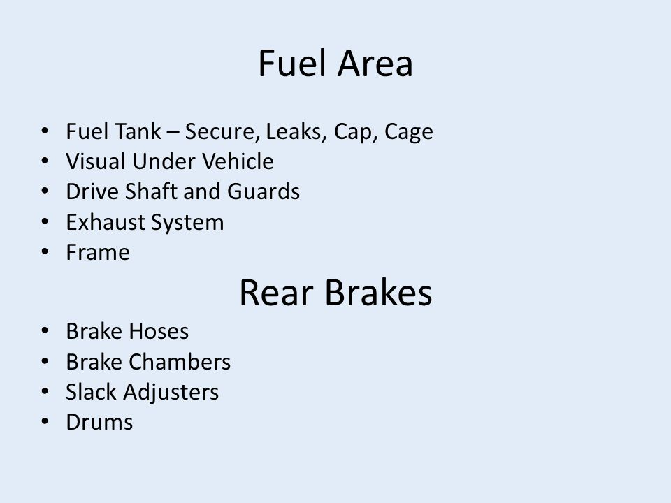 Fuel Area Fuel Tank – Secure, Leaks, Cap, Cage Visual Under Vehicle Drive Shaft and Guards Exhaust System Frame Rear Brakes Brake Hoses Brake Chambers Slack Adjusters Drums