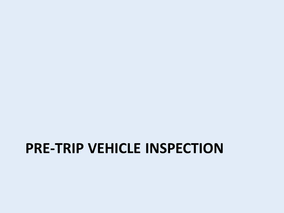 PRE-TRIP VEHICLE INSPECTION