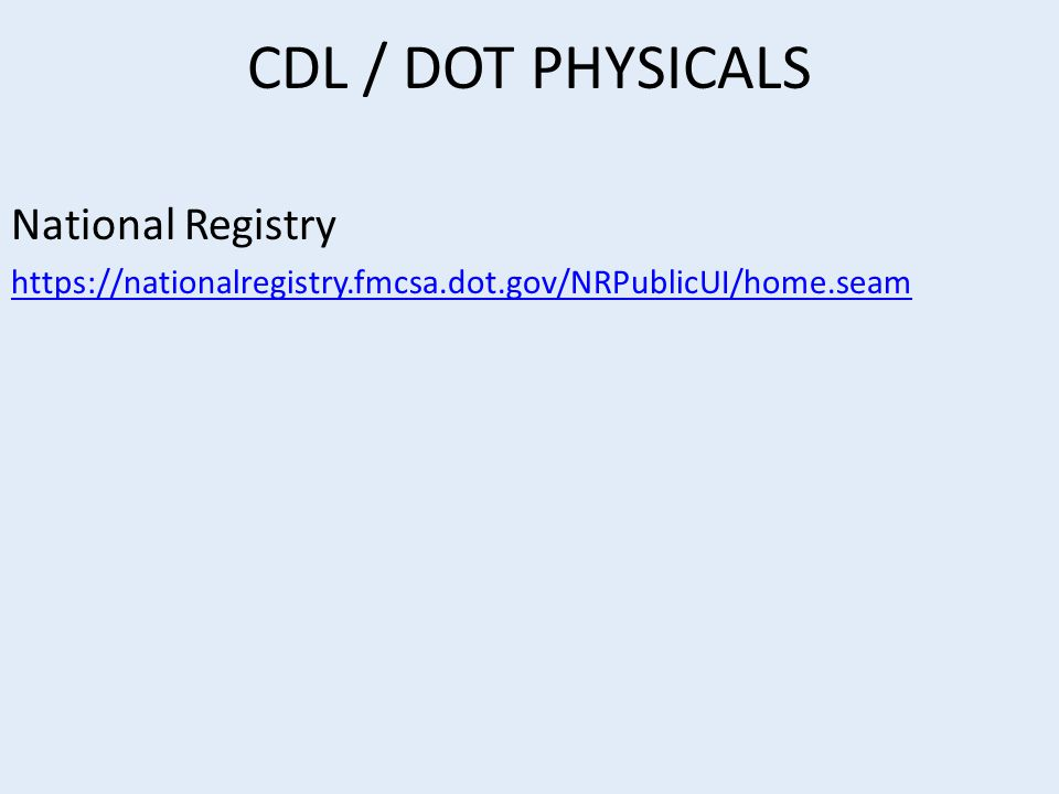 CDL / DOT PHYSICALS National Registry https://nationalregistry.fmcsa.dot.gov/NRPublicUI/home.seam