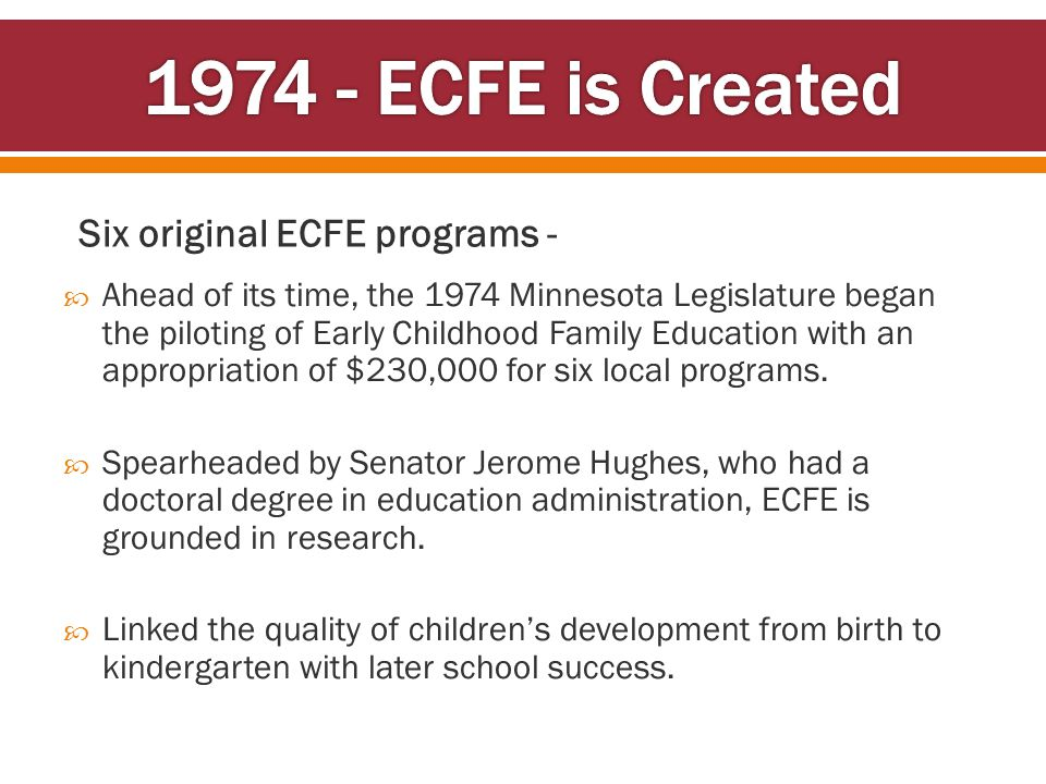 Six original ECFE programs -  Ahead of its time, the 1974 Minnesota Legislature began the piloting of Early Childhood Family Education with an approp