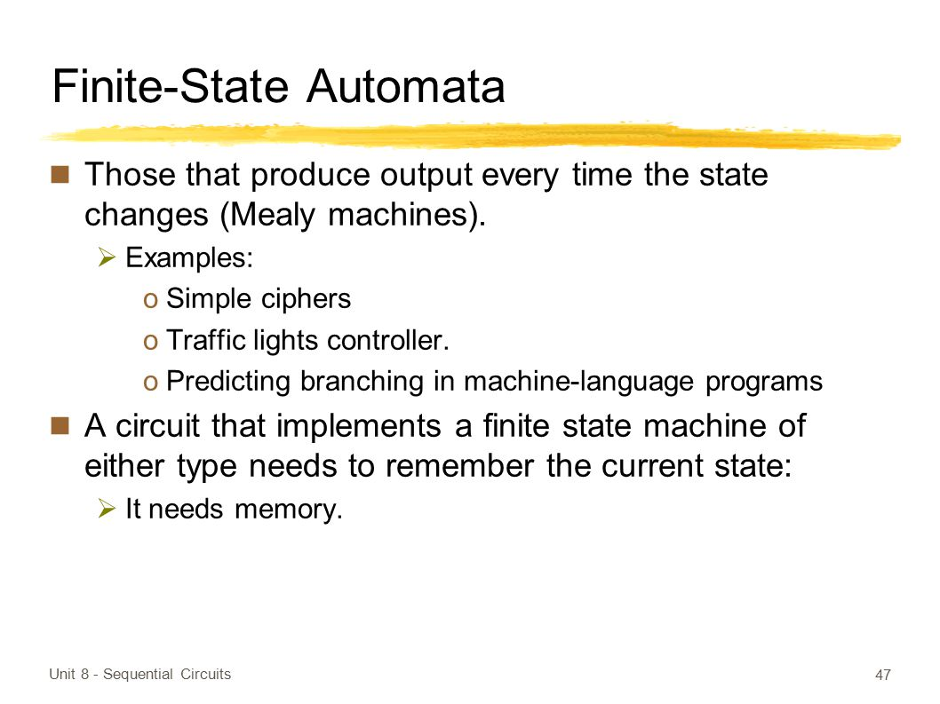 Finite-State Automata Those that produce output every time the state changes (Mealy machines).  Examples: oSimple ciphers oTraffic lights controller.
