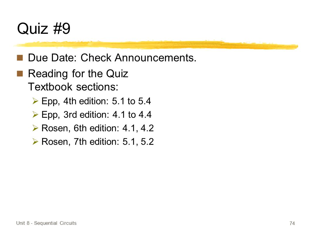 Quiz #9 Due Date: Check Announcements. Reading for the Quiz Textbook sections:  Epp, 4th edition: 5.1 to 5.4  Epp, 3rd edition: 4.1 to 4.4  Rosen,