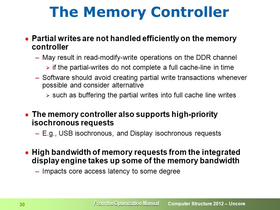 Computer Structure 2012 – Uncore 30 The Memory Controller  Partial writes are not handled efficiently on the memory controller –May result in read-mo
