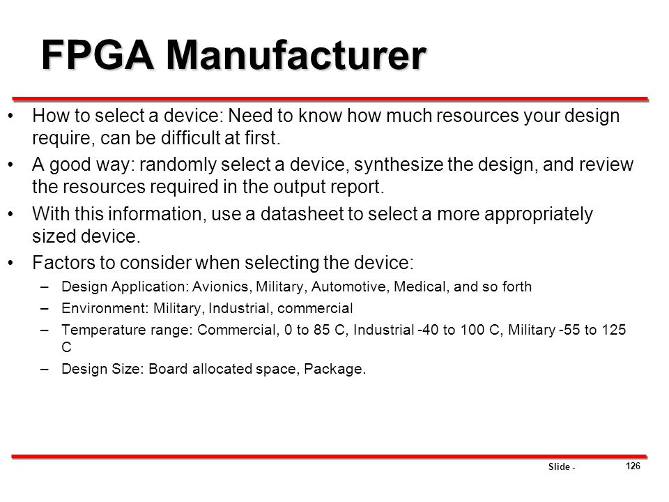 Slide - FPGA Manufacturer How to select a device: Need to know how much resources your design require, can be difficult at first. A good way: randomly