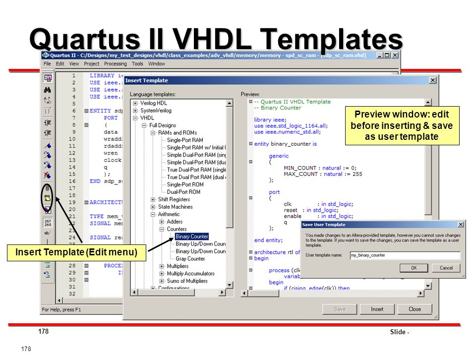 Slide - 178 Quartus II VHDL Templates 178 Insert Template (Edit menu) Preview window: edit before inserting & save as user template