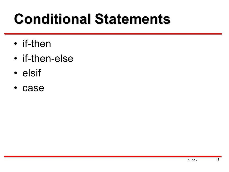 Slide - 18 Conditional Statements if-then if-then-else elsif case
