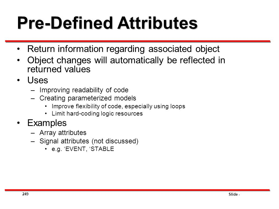 Slide - 249 Pre-Defined Attributes Return information regarding associated object Object changes will automatically be reflected in returned values Us