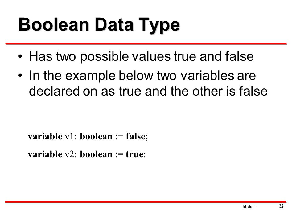 Slide - 32 Boolean Data Type Has two possible values true and false In the example below two variables are declared on as true and the other is false