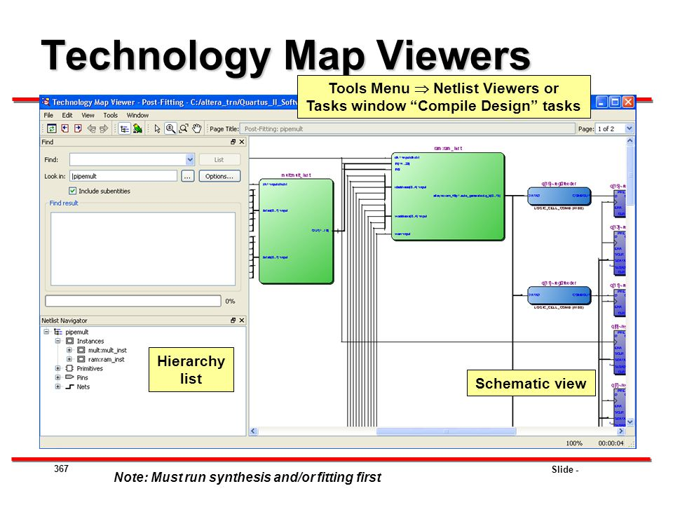 "Slide - Technology Map Viewers 367 Tools Menu  Netlist Viewers or Tasks window ""Compile Design"" tasks Note: Must run synthesis and/or fitting first S"
