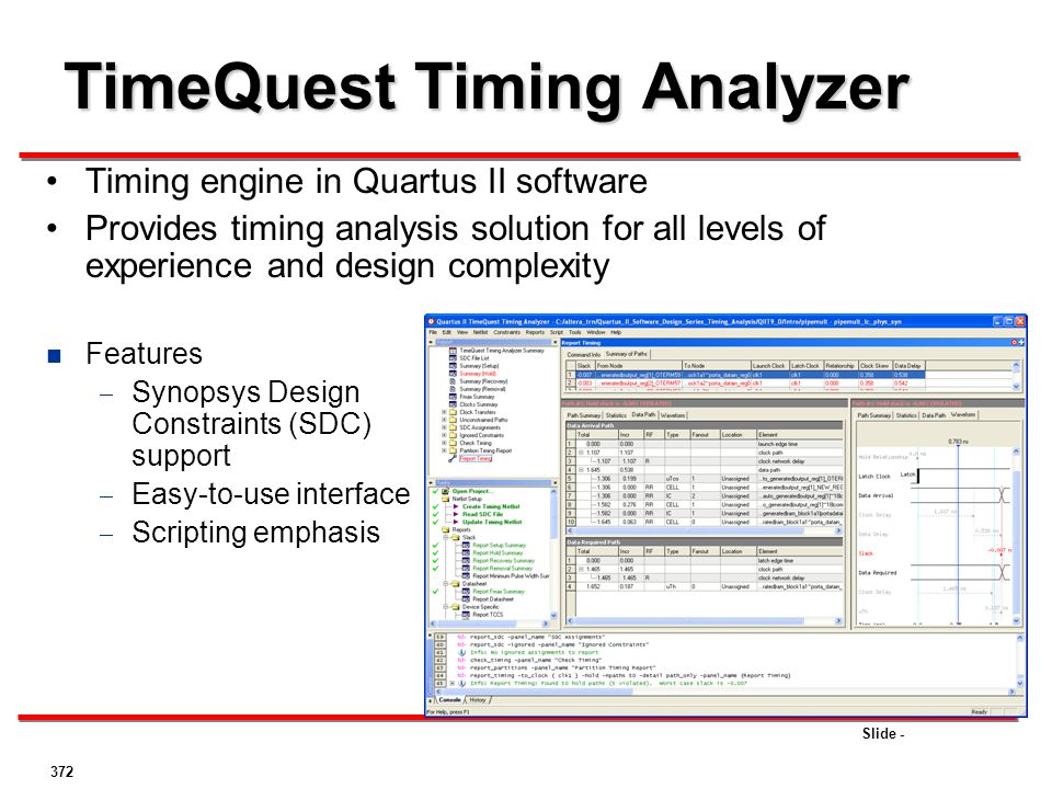 Slide - TimeQuest Timing Analyzer Timing engine in Quartus II software Provides timing analysis solution for all levels of experience and design compl