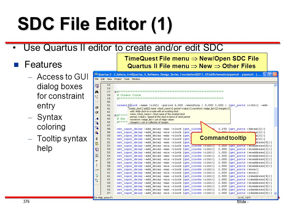 Slide - SDC File Editor (1) Use Quartus II editor to create and/or edit SDC 376 TimeQuest File menu  New/Open SDC File Quartus II File menu  New  O