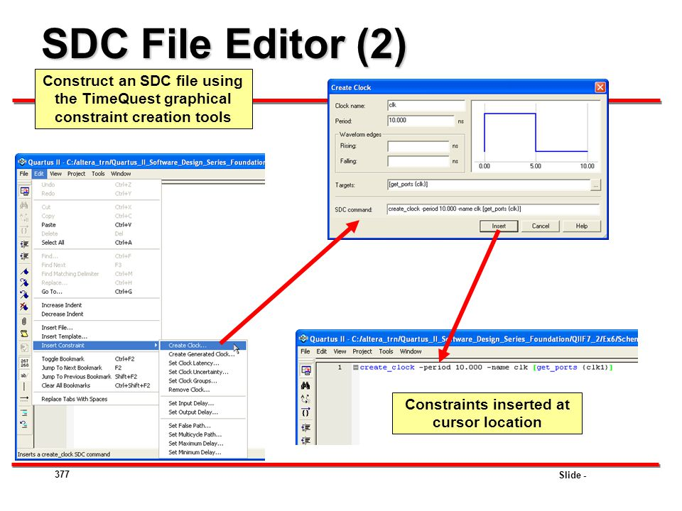 Slide - SDC File Editor (2) 377 Construct an SDC file using the TimeQuest graphical constraint creation tools Constraints inserted at cursor location