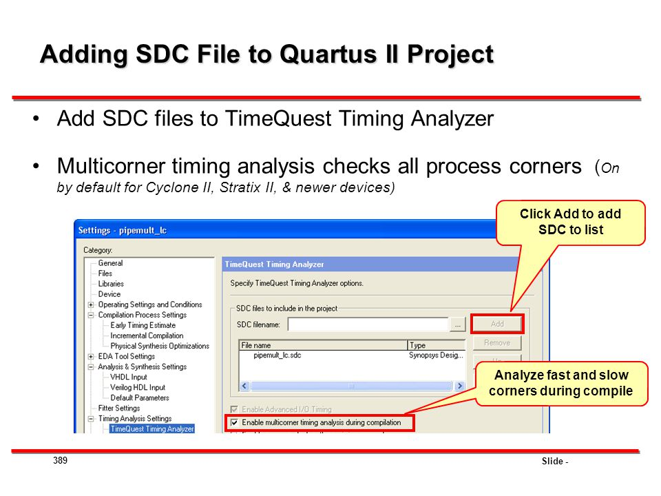 Slide - Adding SDC File to Quartus II Project Add SDC files to TimeQuest Timing Analyzer Multicorner timing analysis checks all process corners ( On b
