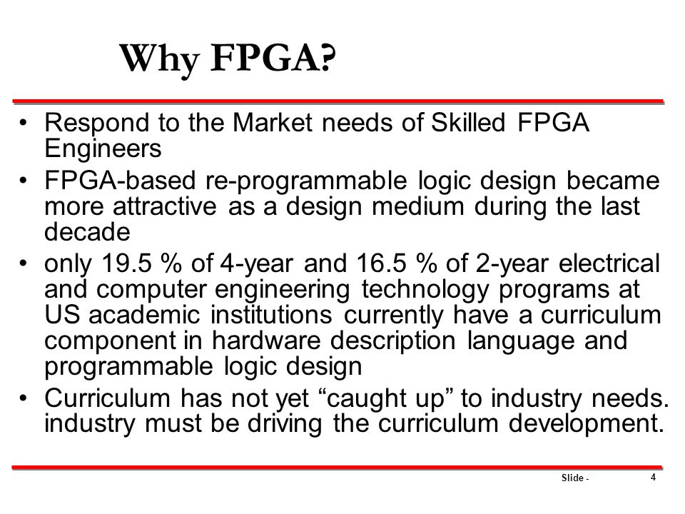 Slide - Programming an FPGA – SRAM based Parallel load with FPGA as a master Very similar to serial mode, except that data is read in 8-bit chunk from memory device.