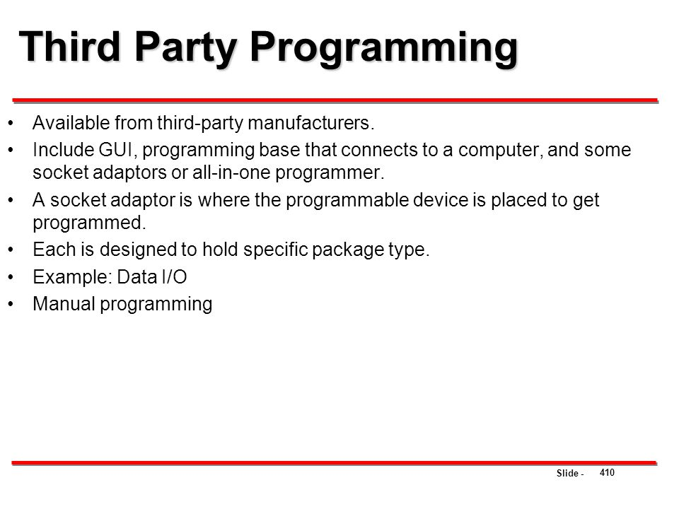 Slide - Third Party Programming 410 Available from third-party manufacturers. Include GUI, programming base that connects to a computer, and some sock
