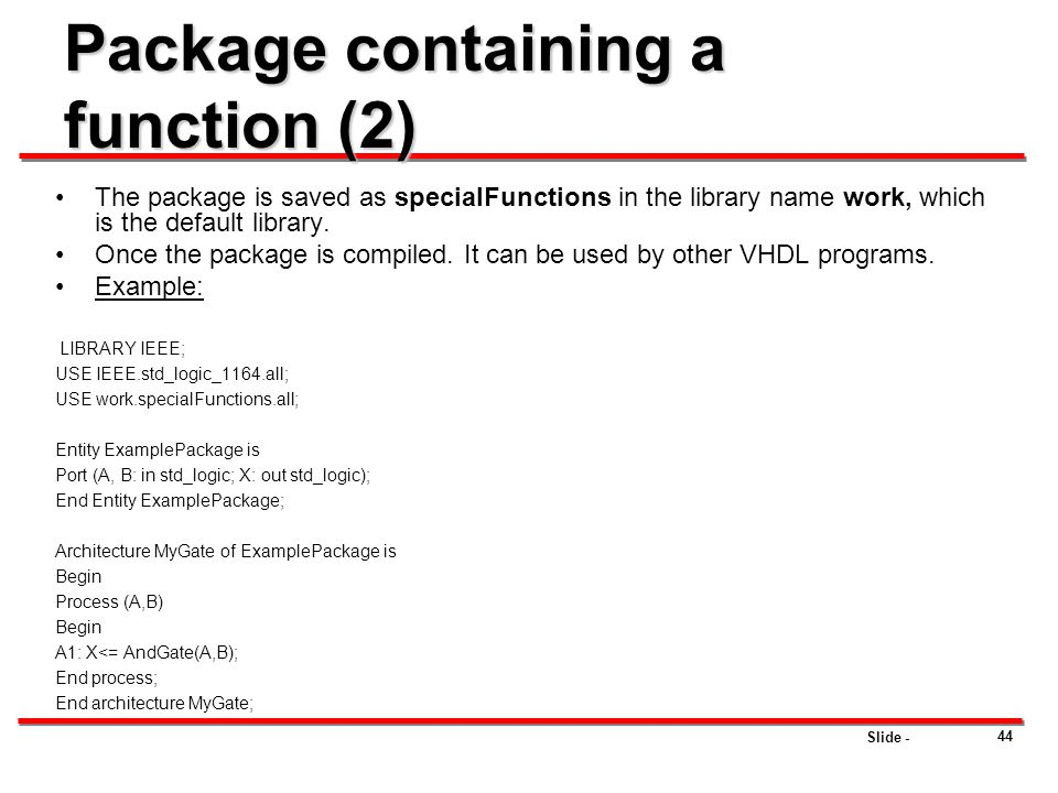 Slide - 44 Package containing a function (2) The package is saved as specialFunctions in the library name work, which is the default library. Once the
