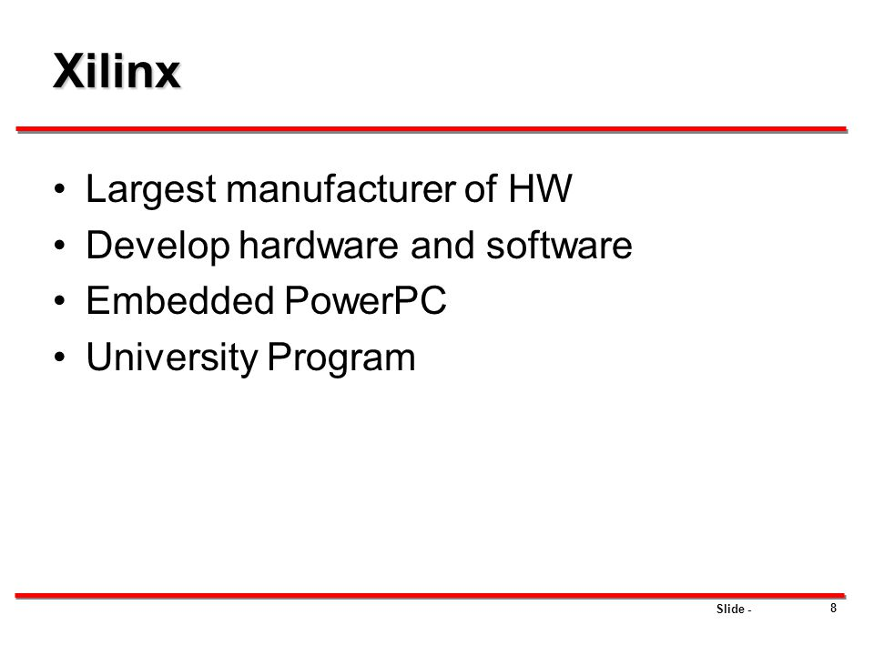 Slide - Xilinx Largest manufacturer of HW Develop hardware and software Embedded PowerPC University Program 8