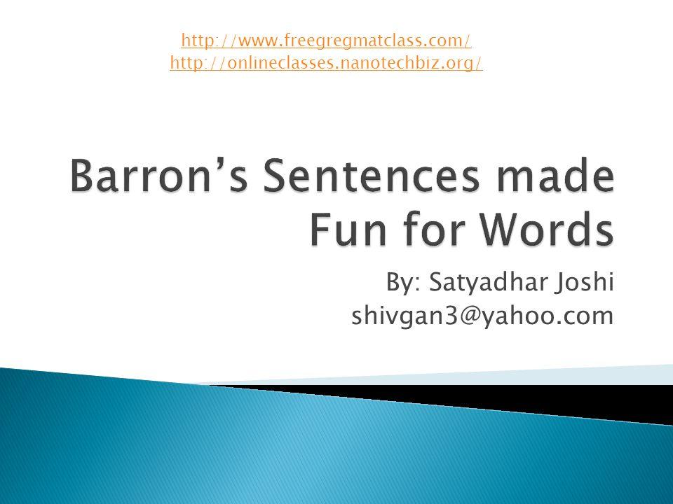 By: Satyadhar Joshi shivgan3@yahoo.com http://www.freegregmatclass.com/ http://onlineclasses.nanotechbiz.org/