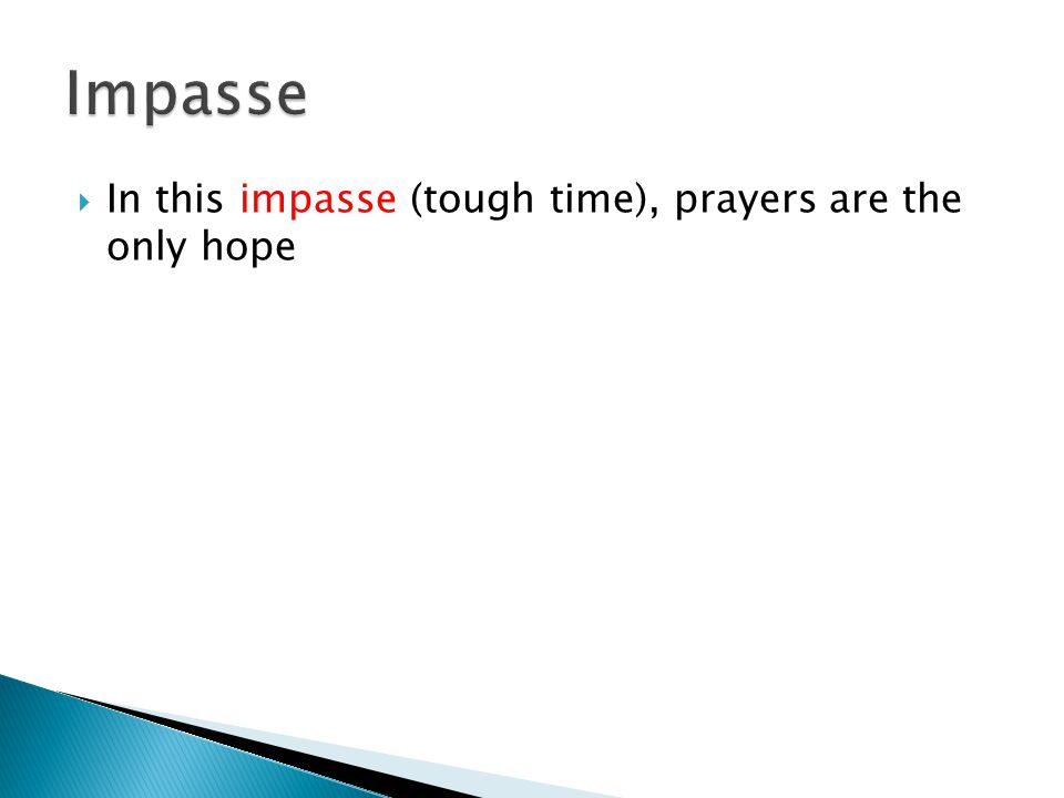  In this impasse (tough time), prayers are the only hope