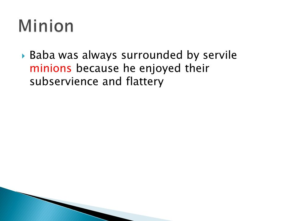  Baba was always surrounded by servile minions because he enjoyed their subservience and flattery